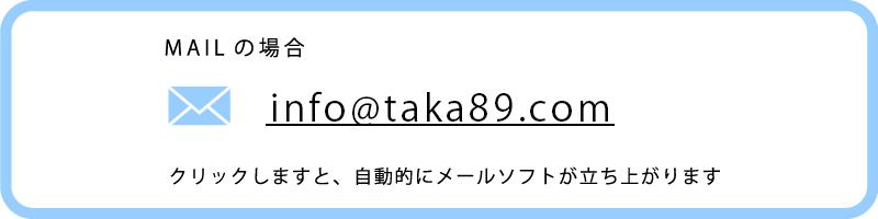 info@taka89.com クリックしますと、自動的にメールソフトが立ち上がります